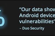 DuoSecurity: metà dei dispositivi Android richiede una patch di sicurezza ed è vulnerabili ad attacchi esterni
