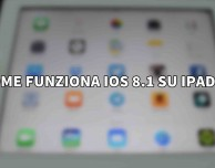 Come funziona iOS 8.1 su iPad 3? – VIDEO