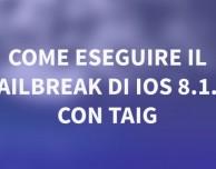 GUIDA: come eseguire il Jailbreak di iOS 8.1/8.1.2 su iPad con TaiG – VIDEO