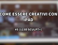 123D Sculpt+ di Autodesk: un'app per la creazione di modelli in 3D