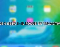 Proactive di iOS 9 su iPad – Come va per ora? [VIDEO]