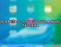 iOS 9 beta iPad: andiamo a vedere la nuova tastiera [VIDEO]