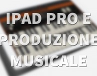 iPad Pro come strumento di produzione musicale?