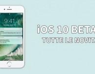 Disponibile iOS 10 beta 1: ecco tutte le novità in anteprima!