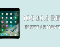iOS 10.3 beta 1: ecco tutte le novità per iPad!